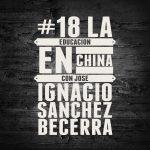 #18 La Educación en China con José Ignacio Sánchez Becerra